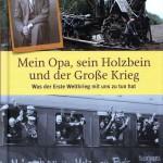Nikolaus Nützel: Mein Opa, sein Holzbein und der große Krieg